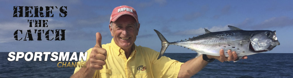 "NEW Here's the Catch! TV Series Exclusive Repeat, ""Bonito & Mackerel Saltwater Adventure."", 6:30 am, Mon. Aug.19, 2019, Sportsman Channel Canada."