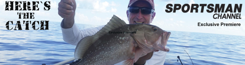 """NEW Here's the Catch! TV Series Exclusive Premiere, """"Big Snapper & Grouper  Adventure."""", 6:30 am, Mon. March 18, 2019, Sportsman Channel Canada."""