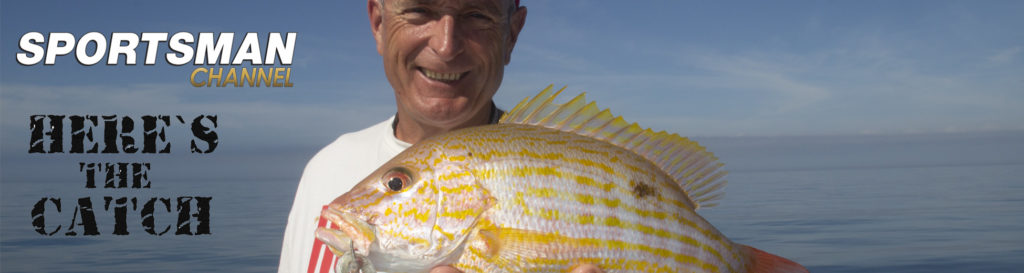 "NEW Here's the Catch! TV Series Exclusive Repeat, ""Snapper & Grouper Adventure."", 6:30 am, Mon. April 22, 2019, Sportsman Channel Canada."