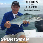 "Here's the Catch! TV series repeat ""Florida Mackerel & Cuda Adventure."" on the Sportsman Channel Canada, April 15, 2019."