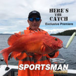 "Here's the Catch! TV series repeat ""BC Pacific Adventure."" on the Sportsman Channel Canada, June 24, 2019."