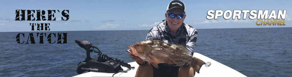 """NEW Here's the Catch! TV Series Exclusive PREMIERE, """"Off-shore Grouper Action."""", 6:30 am, Mon., June 1, 2020, Sportsman Channel Canada."""