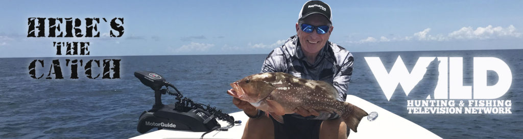 """Here's the Catch!"""" Series on WILD TV, """"Grouper Action."""" 6:30am, Tues., March 2, 2021."""